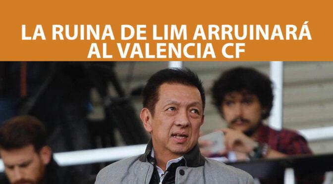 LA RUINA DE LIM ARRUINARÁ AL VALENCIA CF